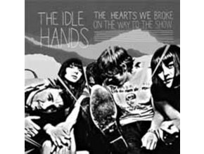 IDLE HANDS - The Hearts We Broke On The Way To The (CD)