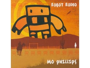 MO PHILLIPS - Robot Rodeo (CD)