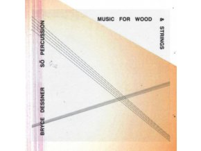 BRYCE DESSNER FT SO PERCUSSION - Music For Wood And Strings (CD)