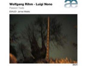 EXAUDI / JAMES WEEKS - Passion Texts - Music By Wolfgang Rihm & Luigi Nono (CD)