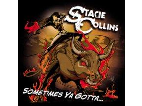 STACIE COLLINS - Sometimes Ya Gotta (CD)