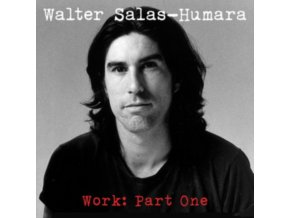 WALTER SALAS-HUMARA - Work. Part One (CD)