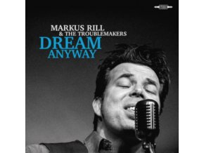 MARKUS RILL & THE TROUBLEMAKERS - Dream Anyway (CD)