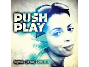 VARIOUS ARTISTS - Push Play - Sayanora For Now Sonia Soto (CD)