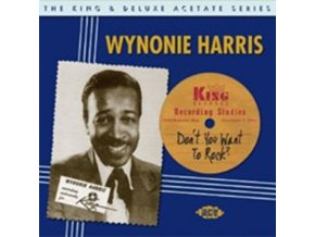 WYNONIE HARRIS - DonT You Want To Rock - The King & Deluxe Acetate Series (CD)