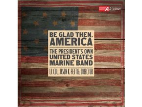 PRESIDENTS OWN USMB - Be Glad Then America (CD)