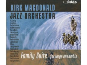 KIRK MACDONALD JAZZ ORCHESTRA - Family Suite For Large Ensemble (CD)