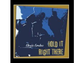 CHRIS CORTEZ - Hold It Right There (CD)