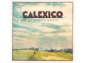 CALEXICO - The Thread That Keeps Us (CD)