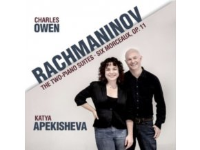 CHARLES OWEN & KATYA APEKISHEVA - Rachmaninov: Two-Piano Suites / Six Morceaux. Op. 11 (CD)