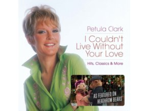 PETULA CLARK - I CouldnT Live Without Your Love - Hits. Classics & More (CD)