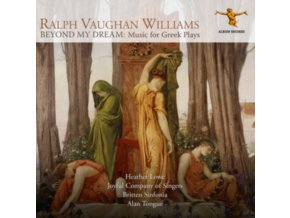HEATHER LOWE / ALAN TONGUE / BRITTEN SINFONIA / JOYFUL COMPANY OF SINGERS - Ralph Vaughan Williams: Beyond My Dream (Music For Greek Plays) (CD)