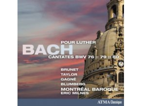 MONTREAL BAROQUE - Bach: Cantates Pour Luther Bwv. 76. 79 & 80 (CD)
