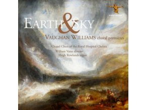 WILLIAM VANN / CHAPEL CHOIR OF THE ROYAL HOSPITAL CHELSEA - Earth And Sky: Vaughan Williams Choral Premieres (CD)