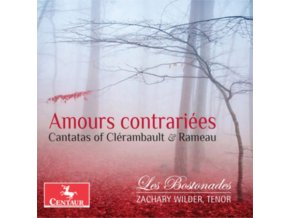 LES BOSTONADES & ZACHARY WILDER - Amours Contrariees: Cantatas Of Clerambault & Rameau (CD)