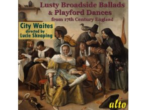 CITY WAITES WITH LUCIE SKEAPING - Lusty Broadside Ballads And Playford Dances (CD)