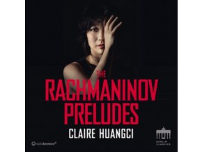 CLAIRE HUANGCI - Rachmaninov/The Preludes (CD)