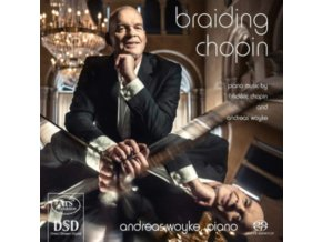 ANDREAS WOYKE - Braiding Chopin - Piano Music By Chopin & Woyke (SACD)