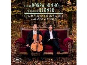 BRUNO BORRALHINHO / CHRISTOPH BERNER - Strauss. Mahler & Zemlinsky: Works For Cello & Piano (CD)