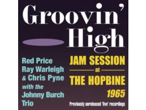 RED PRICE / RAY WARLEIGH & CHRIS PYNE WITH THE JOHNNY BURCH TRIO - Groovin High - Jam Session At The Hopbine 1965 (CD)