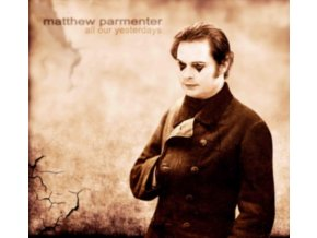 MATTHEW PARMENTER - All Our Yesterdays (CD)