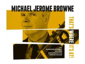 MICHAEL JEROME BROWNE - Thats Where Its At (CD)
