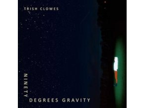 TRISH CLOWES - Ninety Degrees Gravity (CD)