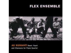 FLEX ENSEMBLE - Au Suivant! Ravel. Faure Ad Chansons For Piano Quartet (CD)