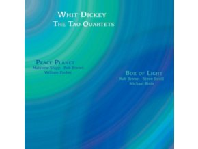 WHIT DICKEY & THE TAO QUARTETS - Peace Planet & Box Of Light (CD)