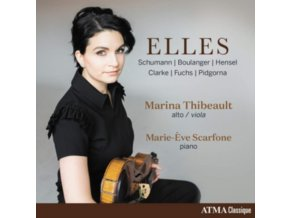 MARINA THIBEAULT & MARIE-EVE SCARFONE - Elles: Schumann. Boulanger. Hensel. Clarke. Fuchs & Pidgorna (CD)