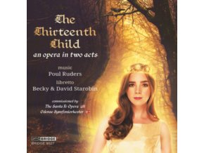 VARIOUS ARTISTS - Poul Ruders: The Thirteenth Child. An Opera In Two Acts / Libretto By Becky & David Starobin (CD)