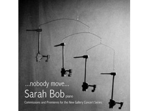 SARAH BOB - ... Nobody Move ...: Commissions And Premieres For The New (CD)