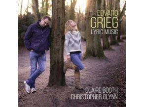 CLAIRE BOOTH / SOPRANO / CHRISTOPHER GLYNN / PIANO - Edvard Grieg: Lyric Music (CD)
