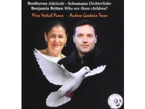 ANDREW GOODWIN & MIRA YEVTICH - Beethoven: Adelaide. Schumann: Dichterliebe. Briitten: Who Are These Children? (CD)