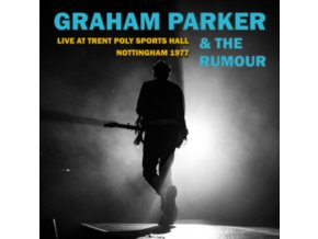 GRAHAM PARKER & THE RUMOUR - Live At Trent Poly Sports Hall Nottingham 1977 (CD)