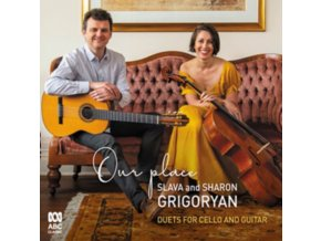 SLAVA AND SHARON GRIGORYAN - Our Place - Duets For Cello & Guitar (CD)