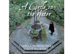 CAPELLA DE MINISTRERS - A Circle In The Water (CD)
