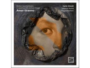 CARLO VISTOLI / FILIPPO PANTIERI / SEZIONE AUREA - Amor Tiranno. Broken-Hearted Lovers In Seventeenth-Century Venice (CD)