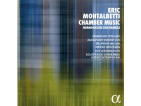CHRISTIAN TETZLAFF / ALEXANDER VORONTSOV / DELPHINE HAIDAN / PIERRE GENISSON / LES DISSONANCES / SOLISTES DE LENSEMBLE INTERCONTEMPORAIN - Montalbetti: Chamber Music. Harmonieuses Dissonances (CD)