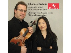 CHRISTOPH SCHICKEDANZ & CHIHARU IINUMA - Brahms: Complete Works For Violin And Piano (CD)