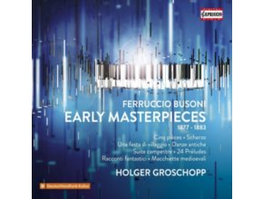 HOLGER GROSCHOPP - Ferruccio Busoni: Early Masterpieces / Piano Works From His Youth (The Complete Published Pieces) (CD)