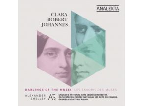 CANADAS NATIONAL ARTS CENTRE ORCHESTRA / ALEXANDER SHELLEY - Clara / Robert / Johannes: Darlings Of The Muses (Music By Clara Schumann. Robert Schumann & Johannes Brahms) (CD)