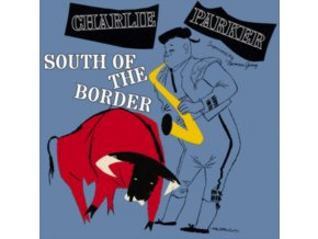 CHARLIE PARKER - South Of The Border (CD)