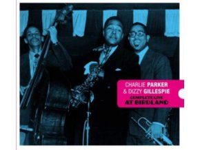 CHARLIE PARKER & DIZZY GILLESPIE - Complete Live At Birdland - Centennial Celebration Collection 1920-2020 (+7 Bonus Tracks) (CD)