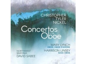 MARY LYNCH / HARRISON LINSEY / NORTHWEST SINFONIA / DAVID SABEE - Christopher Tyler Nickel: Concertos For Oboe (CD)