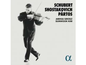 AMIHAI GROSZ / SUNWOOK KIM - Schubert. Shostakovich & Partos (CD)