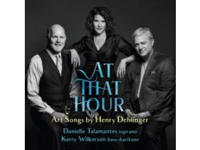 HENRY DEHLINGER / DANIELLE TALAMANTES & KERRY WILKERSON - At That Hour: Art Songs By Henry Dehlinger (CD)