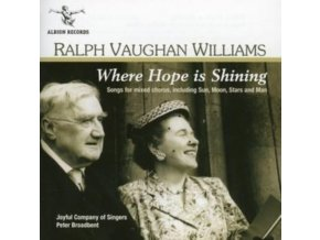 JOYFUL COMPANY OF SINGERS / PETER BROADBENT - Ralph Vaughan Williams: Where Hope Is Shining (Songs For Mixed Chorus) (CD)