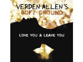 VERDEN ALLENS SOFT GROUND - Love You And Leave You (CD)