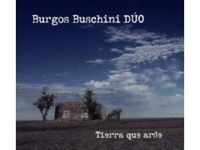 BURGOS BUSCHINI DUO - Tierra Que Arde (CD)